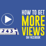 How to Get More Views on Facebook