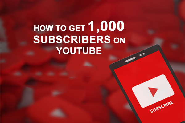 How to Get 1,000 Subscribers on YouTube