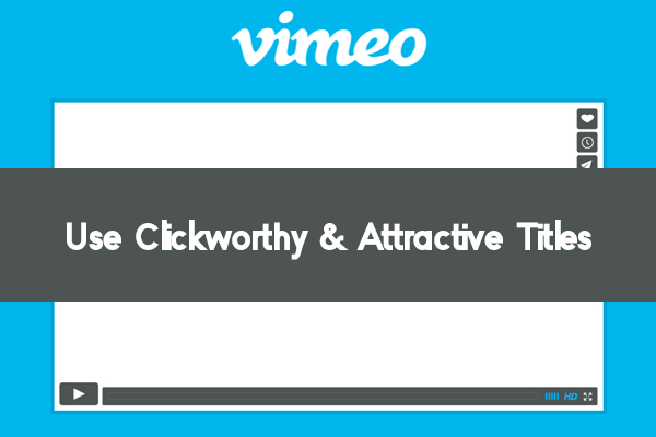 Use Clickworthy & Attractive Titles